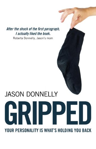 Gripped: Your Personality Is What's Holding You Back: Donnelly, Jason