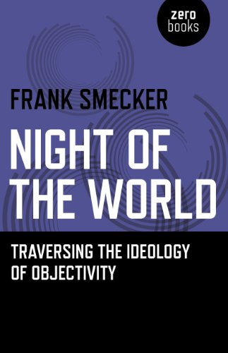 Night of the World: Traversing the Ideology of Objectivity: Smecker, Frank