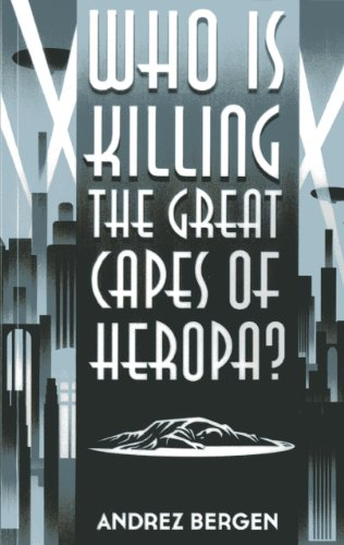 Who is Killing the Great Capes of Heropa?: Bergen, Andrez