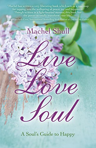 Live Love Soul: A Soul's Guide to Happy: Shull, Machel
