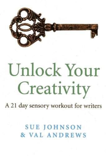 Unlock Your Creativity: A 21-day Sensory Workout for Writers: Johnson, Sue, Andrews, Val