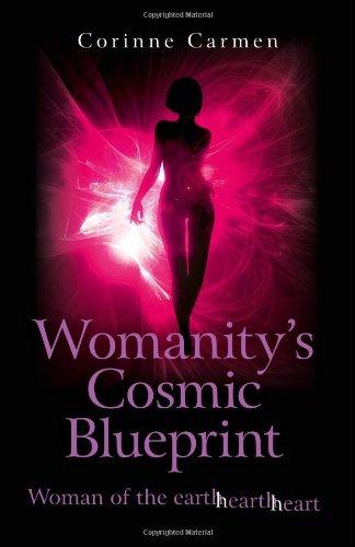 Womanity's Cosmic Blueprint: Woman of the Earth-Hearth-Heart: Carmen, Corinne