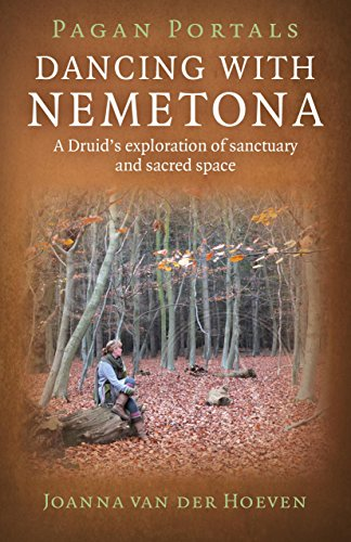 Pagan Portals - Dancing with Nemetona: A Druid's exploration of sanctuary and sacred space: ...