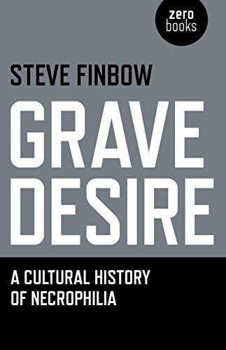 9781782793427: Grave Desire: A Cultural History of Necrophilia