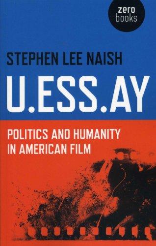 U.Ess.Ay: Politics and Humanity in American Film: Naish, Stephen Lee