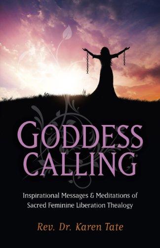 Goddess Calling: Inspirational Messages & Meditations of Sacred Feminine Liberation Thealogy: ...