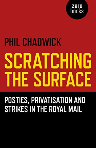 Scratching the Surface : Posties, Privatisation and: Phil Chadwick
