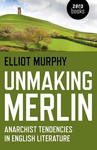 9781782795759: Unmaking Merlin: Anarchist Tendencies in English Literature