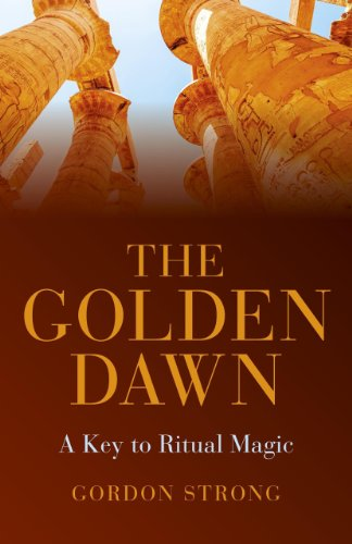 The Golden Dawn: A Key to Ritual Magic: Strong, Gordon