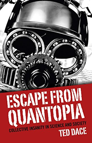 Escape from Quantopia: Collective Insanity in Science and Society: Dace, Ted