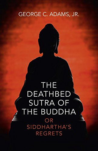 The Deathbed Sutra of the Buddha: Or Siddhartha's Regrets: Adams, George