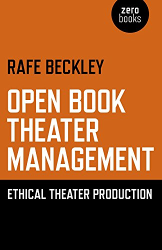 Open Book Theater Management: Ethical Theater Production: Beckley, Rafe