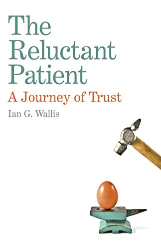 The Reluctant Patient: A Journey of Trust: Wallis, Ian G.