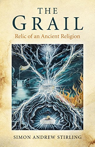 The Grail: Relic of an Ancient Religion: Stirling, Simon Andrew