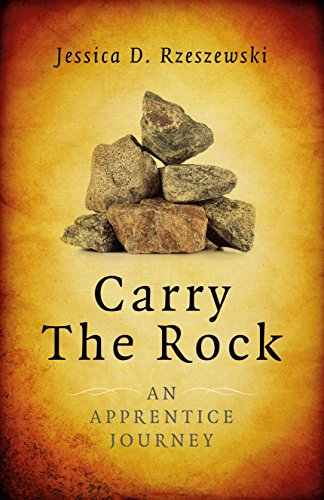 Carry the Rock: An Apprentice Journey: Rzeszewski, Jessica D.