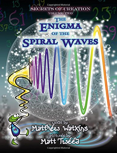 9781782797791: Secrets of Creation: The Enigma of the Spiral Waves (Volume 2)