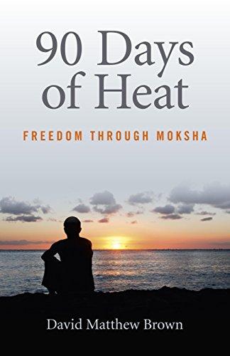 90 Days of Heat: Freedom Through Moksha: Brown, David Matthew