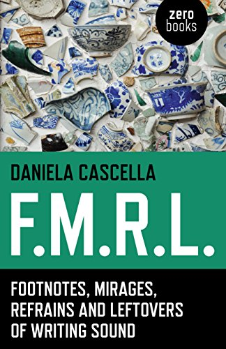 F.M.R.L.: Footnotes, Mirages, Refrains and Leftovers of Writing Sound: Cascella, Daniela