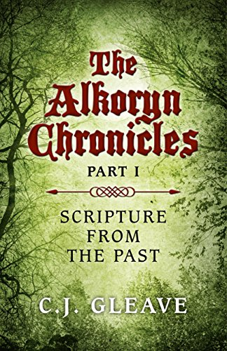 The Alkoryn Chronicles: Part I Scripture from the Past: Gleave, C. J.