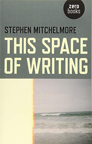 This Space of Writing: Stephen Mitchelmore