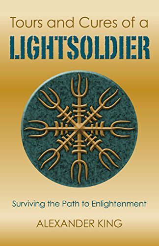 Tours and Cures of a Lightsoldier: Surviving the Path to Enlightenment: King, Alexander