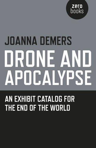 Drone and Apocalypse: An Exhibit Catalog for: Joanna DeMers