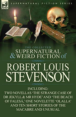 The Collected Supernatural and Weird Fiction of Robert Louis Stevenson: Two Novellas The Strange ...