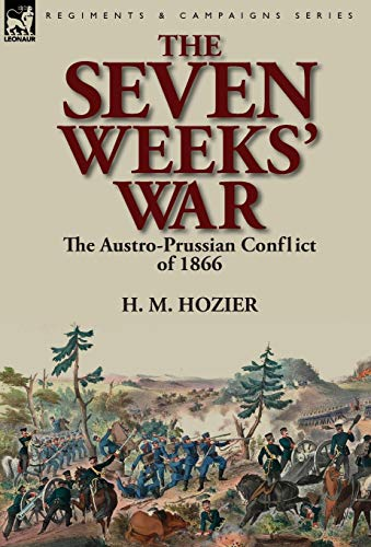 9781782820109: The Seven Weeks' War: the Austro-Prussian Conflict of 1866
