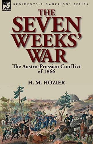 9781782820116: The Seven Weeks' War: the Austro-Prussian Conflict of 1866