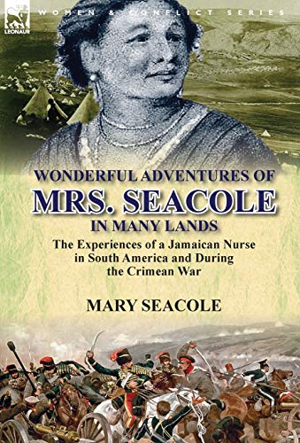 9781782820260: Wonderful Adventures of Mrs. Seacole in Many Lands: the Experiences of a Jamaican Nurse in South America and During the Crimean War