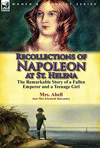 Recollections of Napoleon at St. Helena: The Remarkable Story of a Fallen Emperor and a Teenage ...