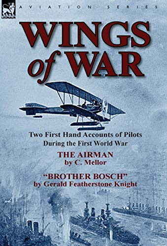Wings of War: Two First Hand Accounts of Pilots During the First World War-The Airman by C. Mellor ...