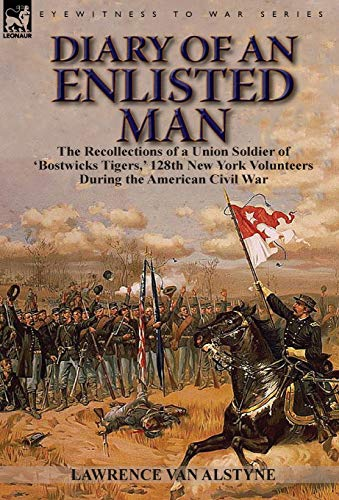 Diary of an Enlisted Man: the Recollections of a Union Soldier of 'Bostwicks Tigers,' 128th...