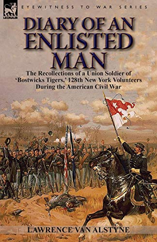 Diary of an Enlisted Man: the Recollections of a Union Soldier of 'Bostwicks Tigers,' ...