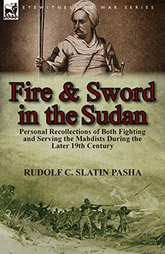 9781782821151: Fire and Sword in the Sudan: Personal Recollections of Both Fighting and Serving the Mahdists During the Later 19th Century