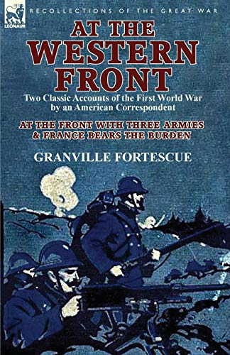 9781782821373: At the Western Front: Two Classic Accounts of the First World War by an American Correspondent-At the Front with Three Armies & France Bears