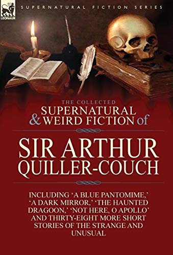 9781782821427: The Collected Supernatural and Weird Fiction of Sir Arthur Quiller-Couch: Forty-Two Short Stories of the Strange and Unusual