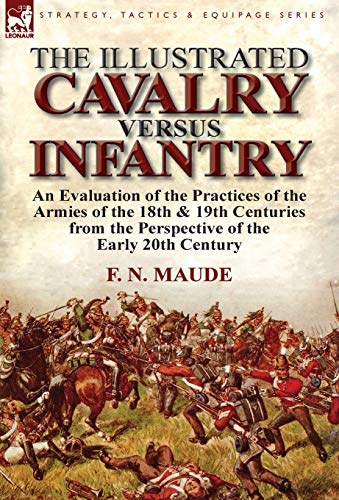 The Illustrated Cavalry Versus Infantry: An Evaluation of the Practices of the Armies of the 18th ...