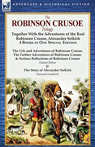 The Robinson Crusoe Trilogy: Together with the: Defoe, Daniel; Goodrich,