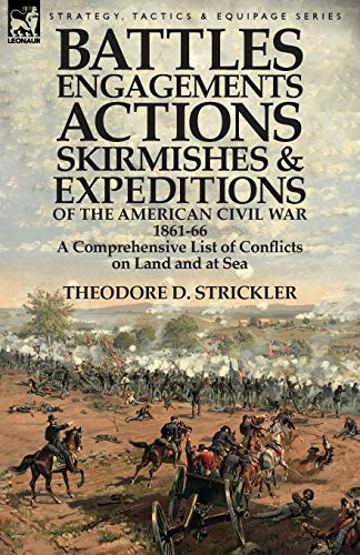 9781782821694: Battles, Engagements, Actions, Skirmishes and Expeditions of the American Civil War, 1861-66: A Comprehensive List of Conflicts on Land and at Sea
