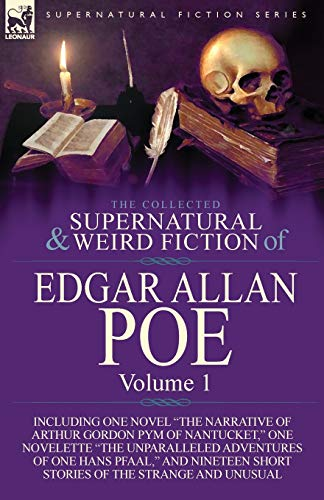 9781782821793: The Collected Supernatural and Weird Fiction of Edgar Allan Poe-Volume 1: Including One Novel the Narrative of Arthur Gordon Pym of Nantucket, One N