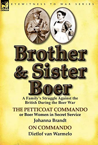 9781782821823: Brother and Sister Boer: A Family's Struggle Against the British During the Boer War-The Petticoat Commando or Boer Women in Secret Service by