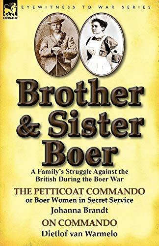 9781782821830: Brother and Sister Boer: A Family's Struggle Against the British During the Boer War-The Petticoat Commando or Boer Women in Secret Service by