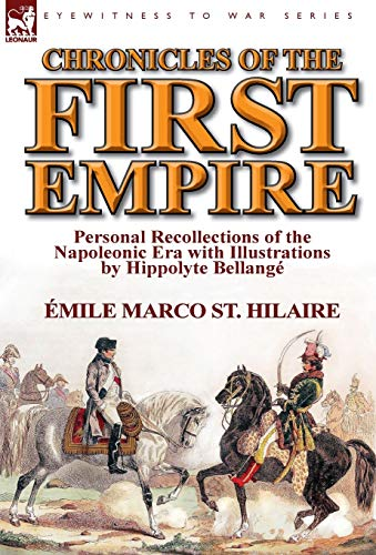 9781782821908: Chronicles of the First Empire: Personal Recollections of the Napoleonic Era with Illustrations by Hippolyte Bellange