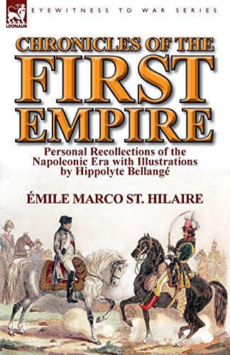 9781782821915: Chronicles of the First Empire: Personal Recollections of the Napoleonic Era with Illustrations by Hippolyte Bellange