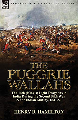 The Puggrie Wallahs: The 14th (Kings) Light Dragoons in India During the Second Sikh War and in the...