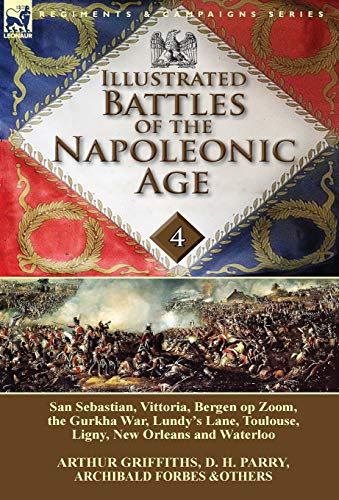9781782822479: Illustrated Battles of the Napoleonic Age-Volume 4: San Sebastian, Vittoria, the Pyrenees, Bergen op Zoom, the Gurkha War, Lundy's Lane, Toulouse, Ligny, New Orleans and Waterloo