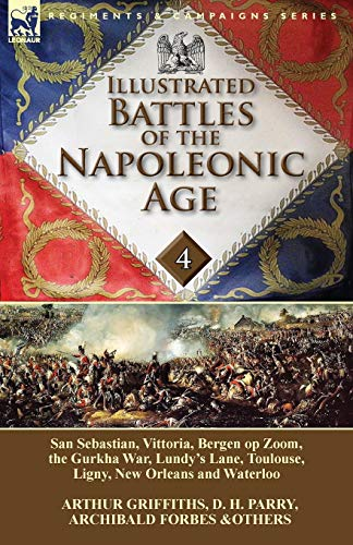 9781782822486: Illustrated Battles of the Napoleonic Age-Volume 4: San Sebastian, Vittoria, the Pyrenees, Bergen op Zoom, the Gurkha War, Lundy's Lane, Toulouse, Ligny, New Orleans and Waterloo