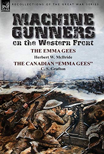 Machine Gunners on the Western Front: The Emma Gees by Herbert W. McBride & the Canadian Emma ...