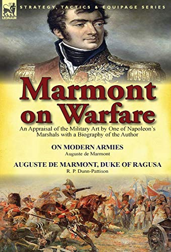 9781782822653: Marmont on Warfare: An Appraisal of the Military Art by One of Napoleon's Marshals with a Biography of the Author-On Modern Armies by Augu